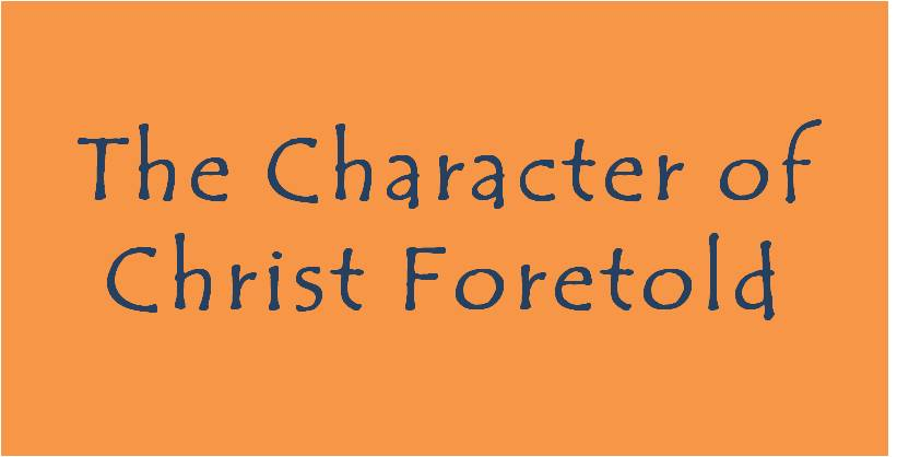 Character of Christ Foretold